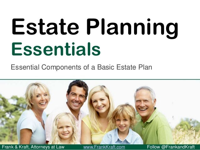 Frank & Kraft, Attorneys at Law www.FrankKraft.com Follow @FrankandKraftEstate PlanningEssentialsEssential Components of a...