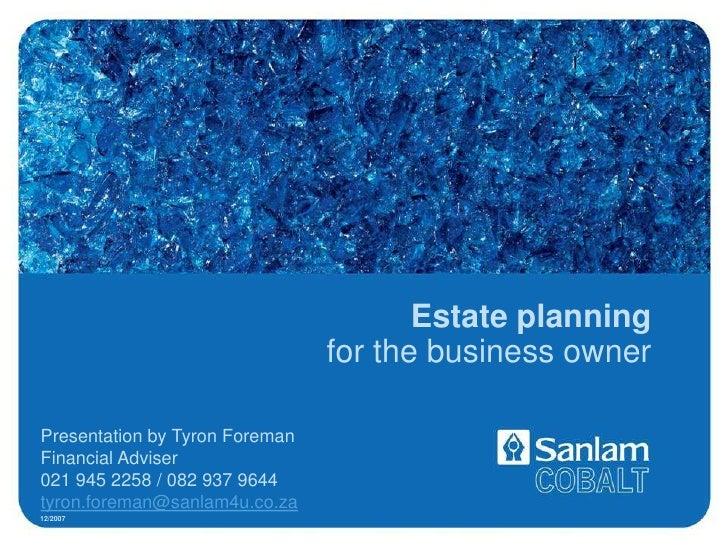 Estate planning for the business owner<br />Presentation by Tyron Foreman<br />Financial Adviser<br />021 945 2258 / 082 9...