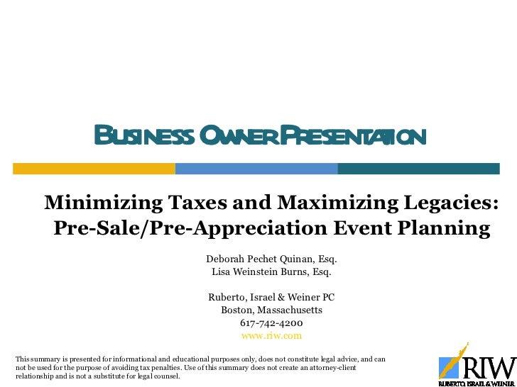 Business Owner Presentation Minimizing Taxes and Maximizing Legacies: Pre-Sale/Pre-Appreciation Event Planning Deborah Pec...