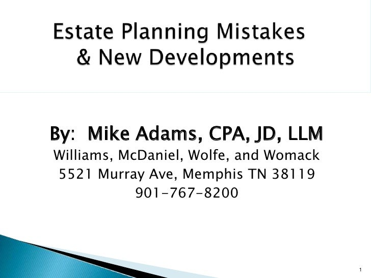 By: Mike Adams, CPA, JD, LLM Williams, McDaniel, Wolfe, and Womack 5521 Murray Ave, Memphis TN 38119             901-767-8...