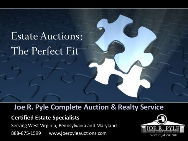 Joe R. Pyle Complete Auction & Realty Service Certified Estate Specialists Serving West Virginia, Pennsylvania and Marylan...
