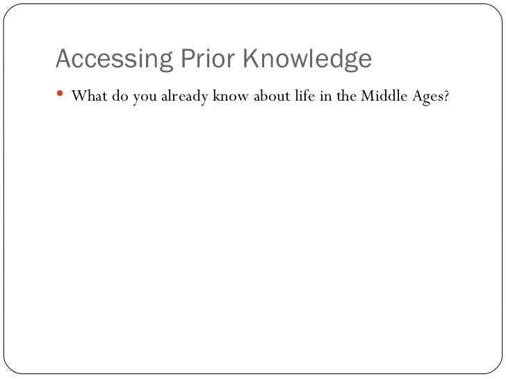 Accessing Prior Knowledge <ul><li>What do you already know about life in the Middle Ages? </li></ul>