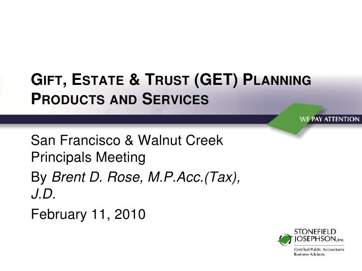Gift, Estate & Trust (GET) Planning Products and Services<br />San Francisco & Walnut Creek Principals Meeting<br />By Bre...