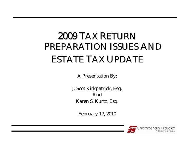 2009 TAX RETURN PREPARATION ISSUES AND  ESTATE TAX UPDATE        A Presentation By:       J. Scot Kirkpatrick, Esq.       ...