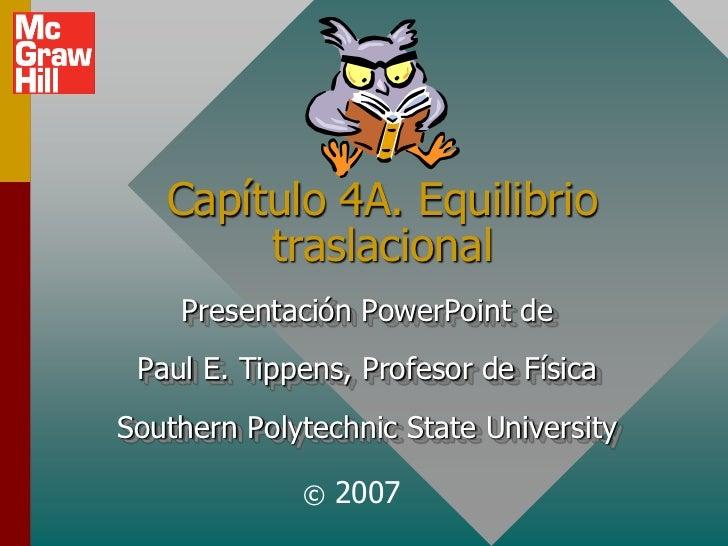 Capítulo 4A. Equilibrio        traslacional    Presentación PowerPoint de Paul E. Tippens, Profesor de FísicaSouthern Poly...