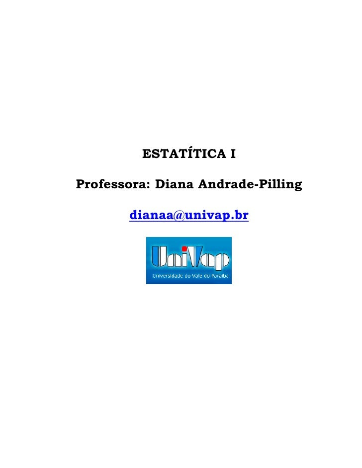 ESTATÍTICA IProfessora: Diana Andrade-Pilling       dianaa@univap.br