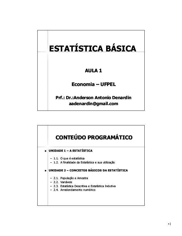ESTATÍSTICA BÁSICA                                   AULA 1                        Economia – UFPEL         Prf.:         ...