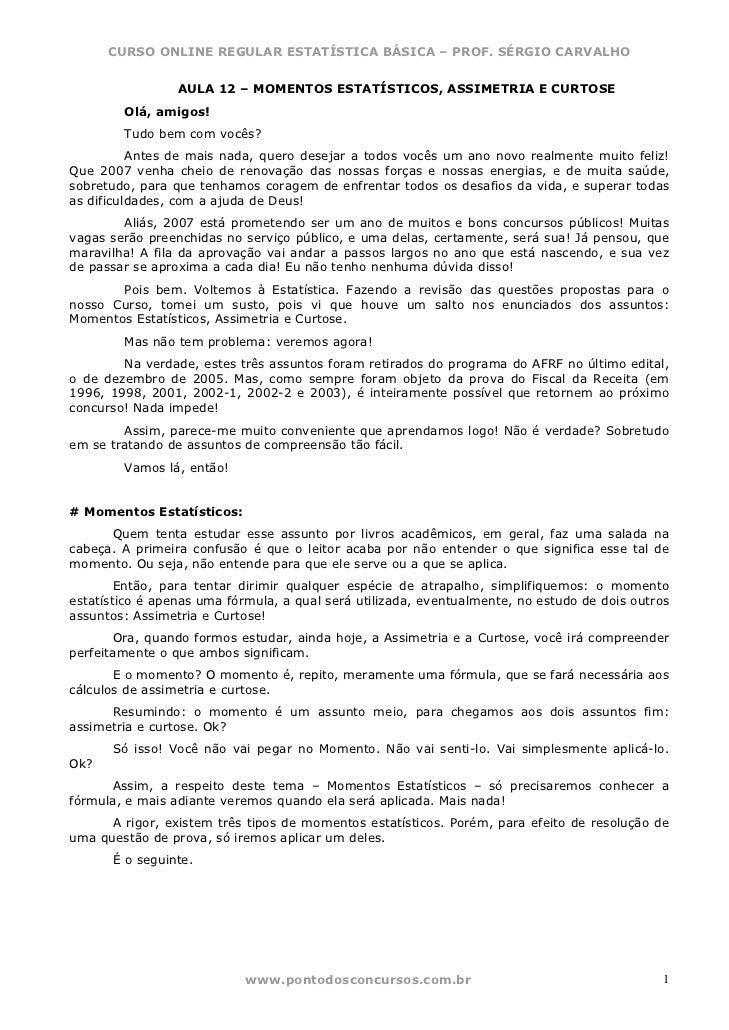 CURSO ONLINE REGULAR ESTATÍSTICA BÁSICA – PROF. SÉRGIO CARVALHO                 AULA 12 – MOMENTOS ESTATÍSTICOS, ASSIMETRI...