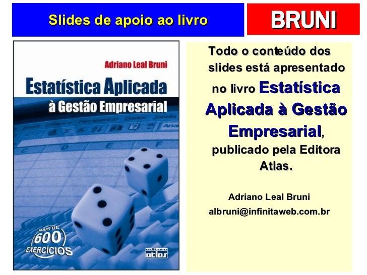 Slides de apoio ao livro <ul><li>Todo o conteúdo dos slides está apresentado no livro  Estatística Aplicada à Gestão Empre...
