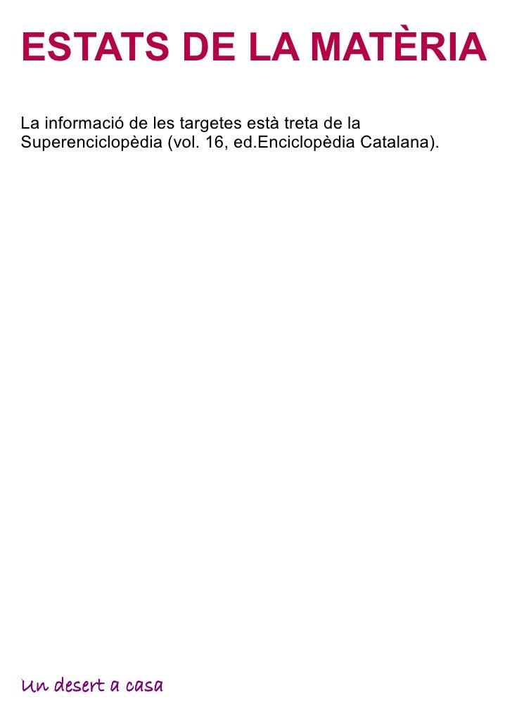 ESTATS DE LA MATÈRIALa informació de les targetes està treta de laSuperenciclopèdia (vol. 16, ed.Enciclopèdia Catalana).Un...