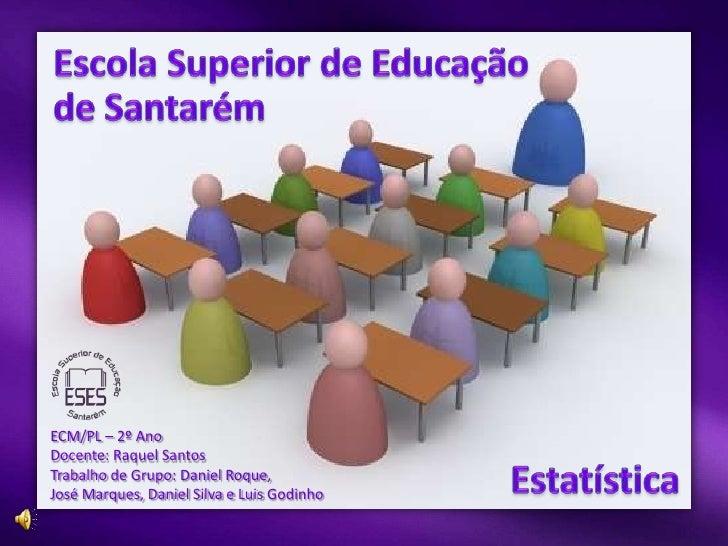 Escola Superior de Educaçãode Santarém<br />ECM/PL – 2º Ano<br />Docente: Raquel Santos<br />Trabalho de Grupo: Daniel Roq...
