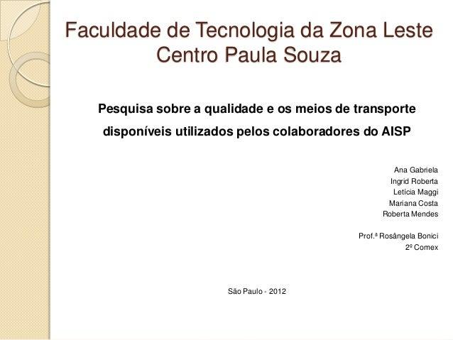 Faculdade de Tecnologia da Zona Leste         Centro Paula Souza   Pesquisa sobre a qualidade e os meios de transporte   d...