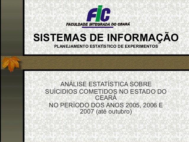 SISTEMAS DE INFORMAÇÃO   PLANEJAMENTO ESTATÍSTICO DE EXPERIMENTOS     ANÁLISE ESTATÍSTICA SOBRE SUÍCIDIOS COMETIDOS NO EST...