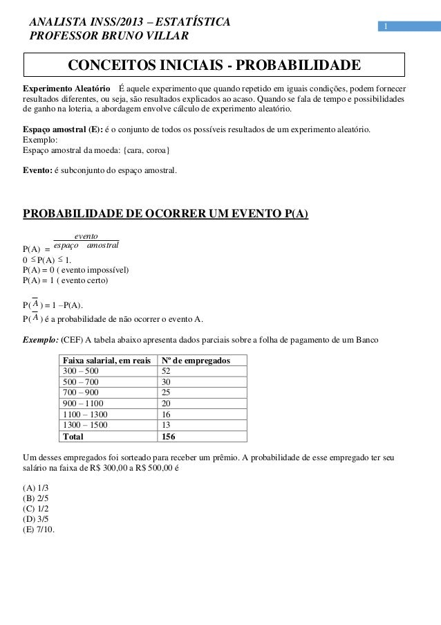 1ANALISTA INSS/2013 – ESTATÍSTICA PROFESSOR BRUNO VILLAR Experimento Aleatório É aquele experimento que quando repetido em...