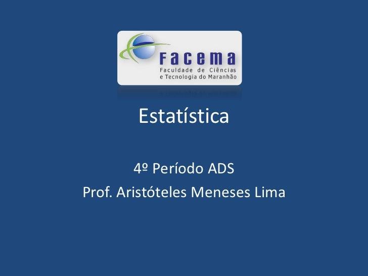 Estatística         4º Período ADSProf. Aristóteles Meneses Lima