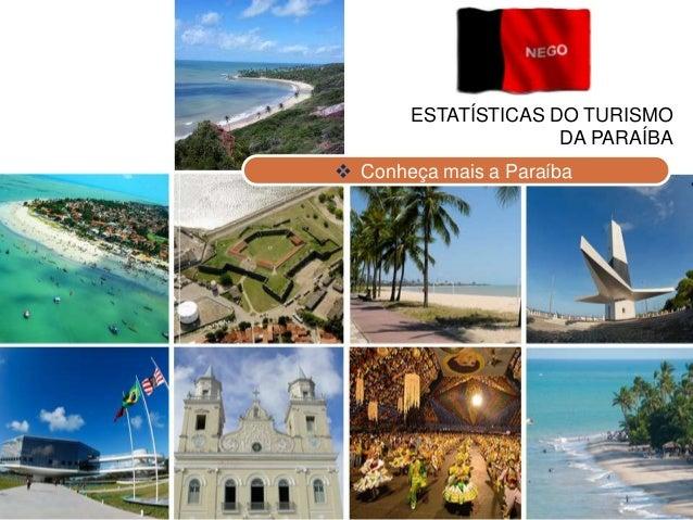 ESTATÍSTICAS DO TURISMO DA PARAÍBA  Conheça mais a Paraíba
