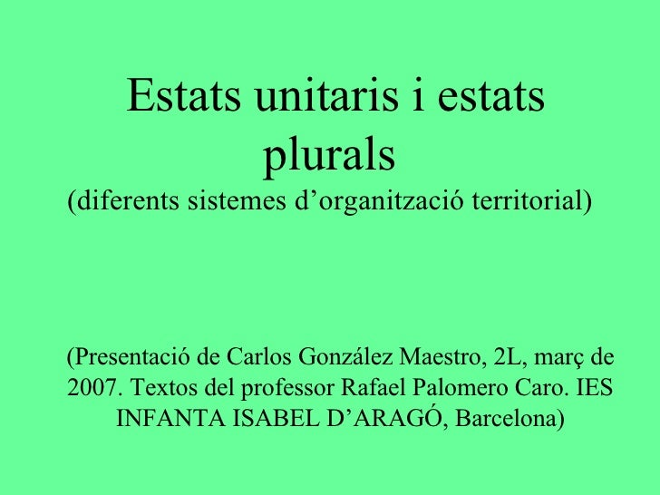 Estats unitaris i estats plurals (diferents sistemes d'organització territorial) (Presentació de Carlos González Maestro, ...