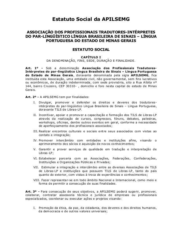 Estatuto Social da APILSEMG ASSOCIAÇÃO DOS PROFISSIONAIS TRADUTORES-INTÉRPRETES DO PAR-LINGÜÍSTICO LÍNGUA BRASILEIRA DE SI...