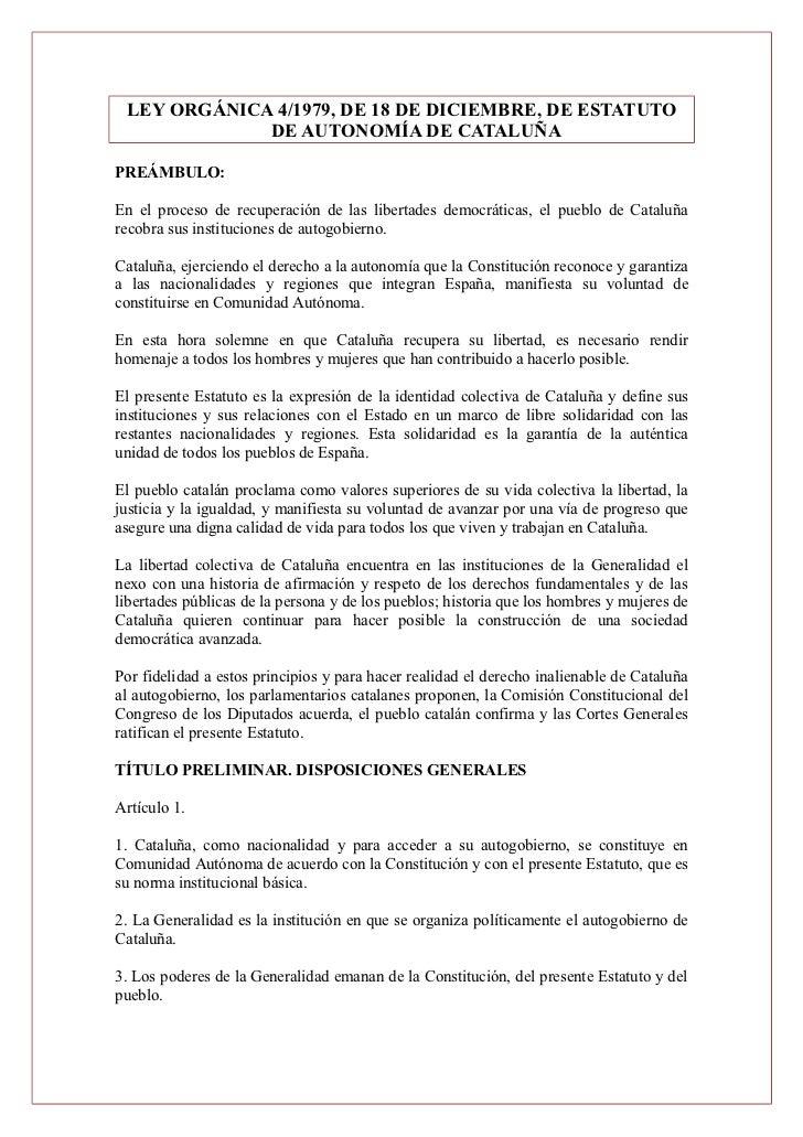 LEY ORGÁNICA 4/1979, DE 18 DE DICIEMBRE, DE ESTATUTO             DE AUTONOMÍA DE CATALUÑAPREÁMBULO:En el proceso de recupe...