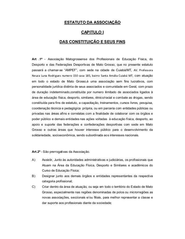 ESTATUTO DA ASSOCIAÇÃO CAPITULO I DAS CONSTITUIÇÃO E SEUS FINS Art .1º - Associação Matogrossense dos Profissionais de Edu...