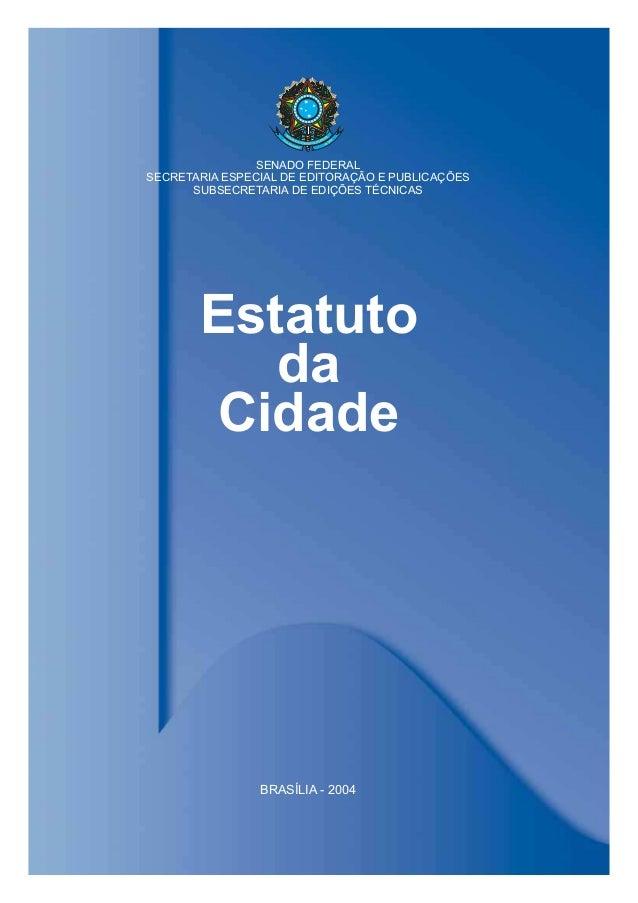 BRASÍLIA - 2004 SENADO FEDERAL SECRETARIA ESPECIAL DE EDITORAÇÃO E PUBLICAÇÕES SUBSECRETARIA DE EDIÇÕES TÉCNICAS Estatuto ...