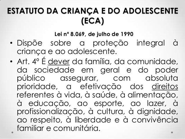 ESTATUTO DA CRIANÇA E DO ADOLESCENTE(ECA)Lei nº 8.069, de julho de 1990• Dispõe sobre a proteção integral àcriança e ao ad...