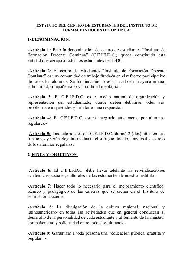 ESTATUTO DEL CENTRO DE ESTUDIANTES DEL INSTITUTO DE FORMACIÓN DOCENTE CONTINUA: 1-DENOMINACION: -Artículo 1: Bajo la denom...