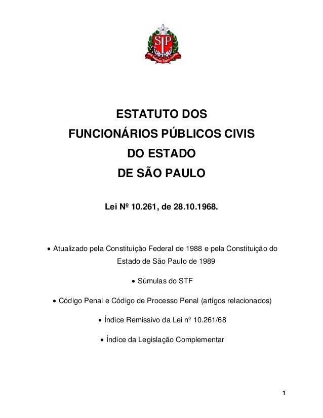 ESTATUTO DOS  FUNCIONÁRIOS PÚBLICOS CIVIS  DO ESTADO  DE SÃO PAULO  Lei Nº 10.261, de 28.10.1968.  • Atualizado pela Const...