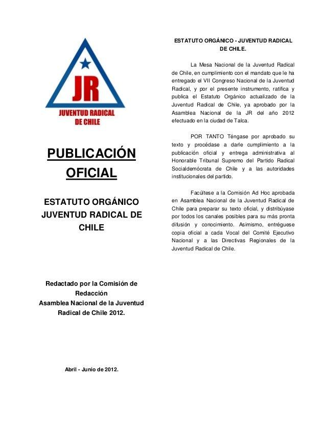 PUBLICACIÓN OFICIAL ESTATUTO ORGÁNICO JUVENTUD RADICAL DE CHILE Redactado por la Comisión de Redacción Asamblea Nacional d...