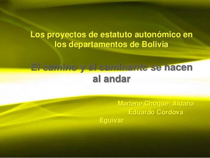 Los proyectos de estatuto autonómico en      los departamentos de BoliviaEl camino y el caminante se hacen             al ...