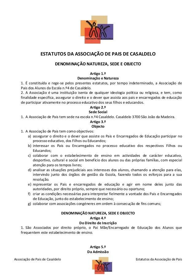 ESTATUTOS DA ASSOCIAÇÃO DE PAIS DE CASALDELO DENOMINAÇÃO NATUREZA, SEDE E OBJECTO Artigo 1.º Denominação e Natureza 1. É c...
