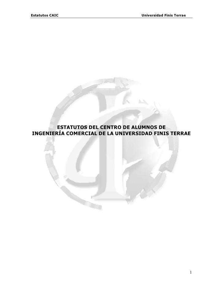 Estatutos CAIC                     Universidad Finis Terrae             ESTATUTOS DEL CENTRO DE ALUMNOS DE INGENIERÍA COME...