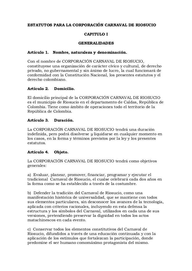 ESTATUTOS PARA LA CORPORACIÓN CARNAVAL DE RIOSUCIO<br />CAPITULO I<br />GENERALIDADES<br />Artículo 1.   Nombre, naturalez...