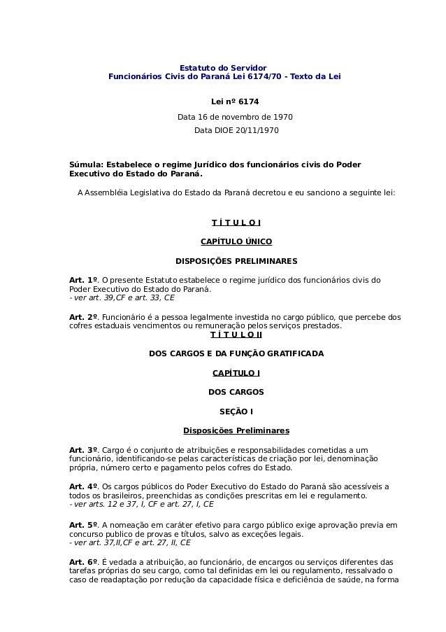 . Estatuto do Servidor .Funcionários Civis do Paraná Lei 6174/70 - Texto da Lei Lei nº 6174 Data 16 de novembro de 1970 Da...