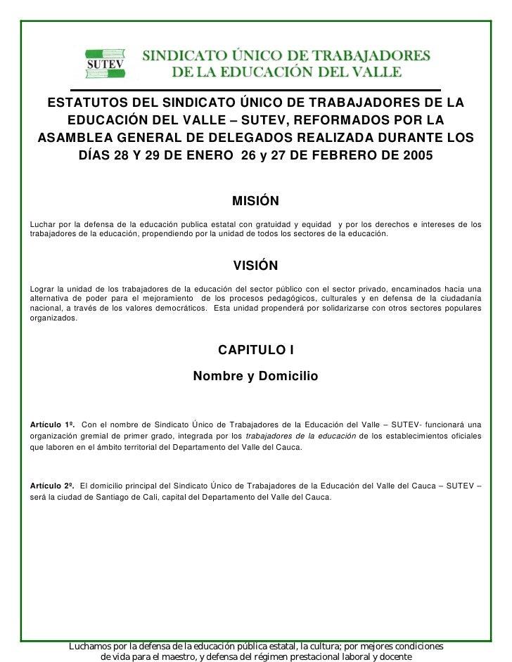 ESTATUTOS DEL SINDICATO ÚNICO DE TRABAJADORES DE LA     EDUCACIÓN DEL VALLE – SUTEV, REFORMADOS POR LA  ASAMBLEA GENERAL D...