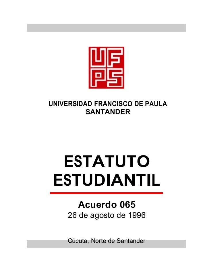 UNIVERSIDAD FRANCISCO DE PAULA          SANTANDER  ESTATUTO ESTUDIANTIL       Acuerdo 065    26 de agosto de 1996    Cúcut...