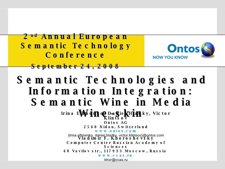 2 nd  Annual European Semantic Technology Conference September 24, 2008 Semantic Technologies and Information Integration:...