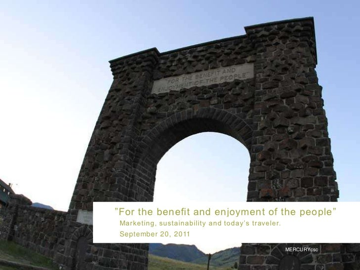 """""""For the benefit and enjoyment of the people""""Marketing, sustainability and today's traveler.September 20, 2011            ..."""