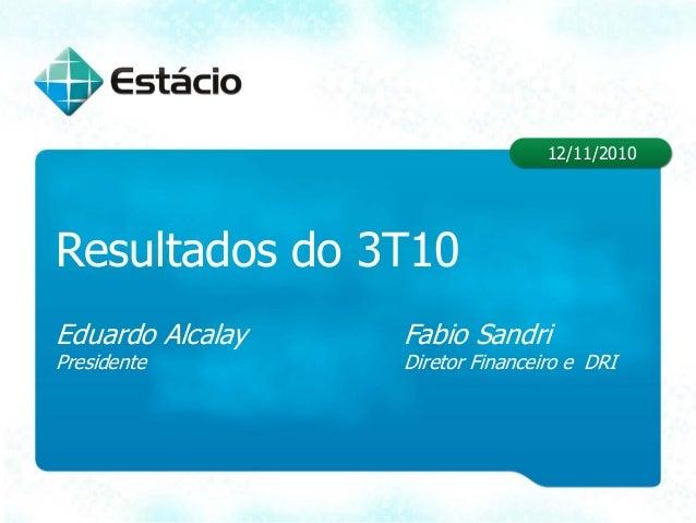 Resultados do 3T10 Eduardo Alcalay Fabio Sandri Presidente Diretor Financeiro e DRI 12/11/2010