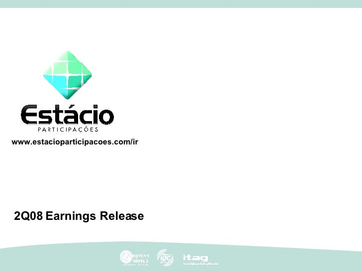 2Q08   Earnings Release www.estacioparticipacoes.com/ir