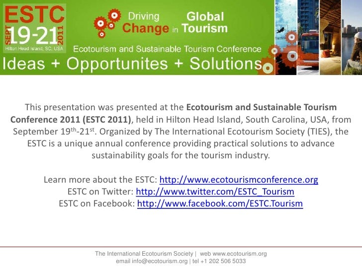 This presentation was presented at the Ecotourism and Sustainable Tourism Conference 2011 (ESTC 2011), held in Hilton Head...