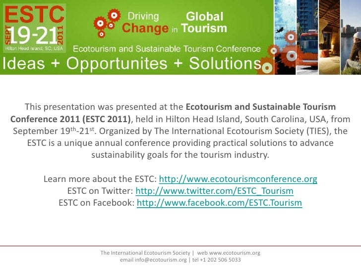This presentation was presented at the Ecotourism and Sustainable TourismConference 2011 (ESTC 2011), held in Hilton Head ...