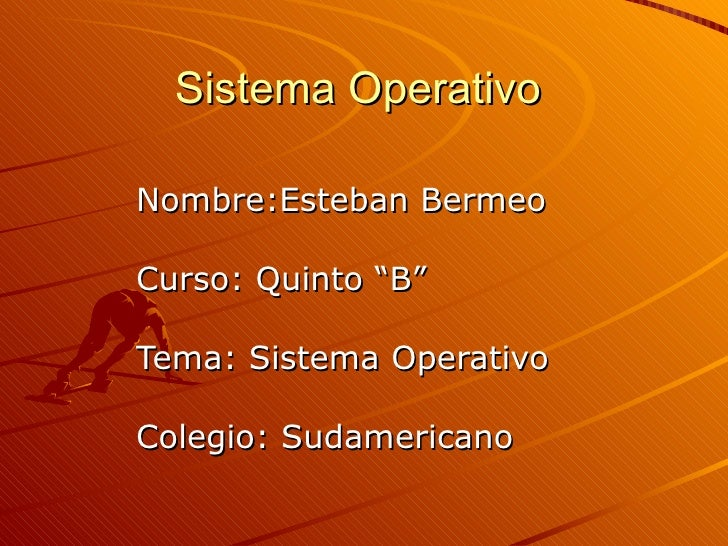 "Sistema Operativo Nombre:Esteban Bermeo Curso: Quinto ""B"" Tema: Sistema Operativo Colegio: Sudamericano"