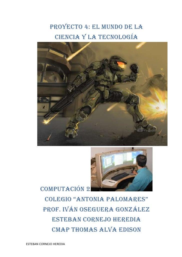 """Proyecto 4: El mundo de la ciencia y la tecnología<br />Computación 2<br />Colegio """"Antonia Palomares""""<br />Prof. Iván Ose..."""
