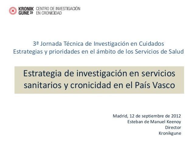 3ª Jornada Técnica de Investigación en CuidadosEstrategias y prioridades en el ámbito de los Servicios de Salud   Estrateg...