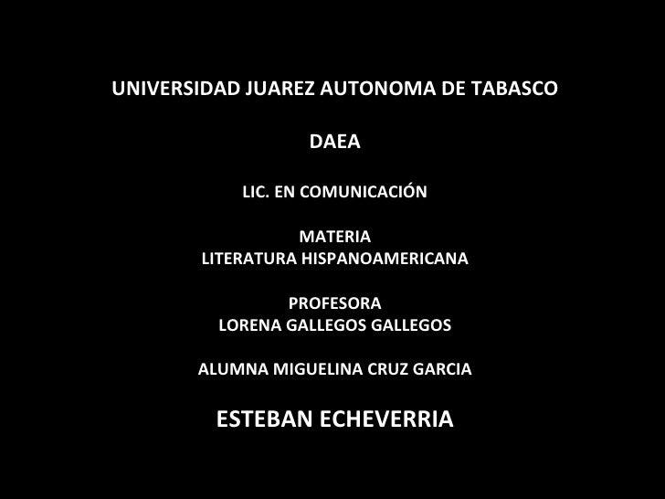 UNIVERSIDAD JUAREZ AUTONOMA DE TABASCO DAEA LIC. EN COMUNICACIÓN MATERIA LITERATURA HISPANOAMERICANA PROFESORA LORENA GALL...
