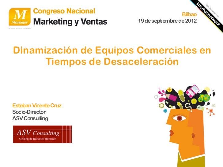 Bilbao                       19 de septiembre de 2012Dinamización de Equipos Comerciales en      Tiempos de Desaceleración...