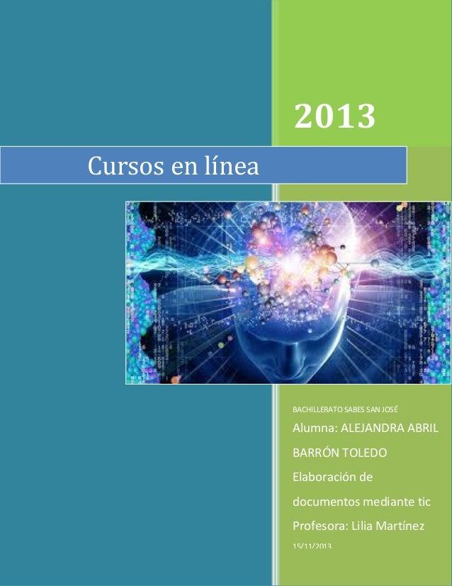 2013 Cursos en línea  BACHILLERATO SABES SAN JOSÉ  Alumna: ALEJANDRA ABRIL BARRÓN TOLEDO Elaboración de documentos mediant...