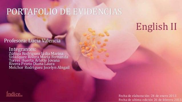 PORTAFOLIO DE EVIDENCIAS                                                 English IIProfesora: Lucia Valencia  Integrantes:...