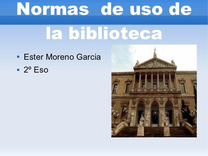 Normas de uso de  la biblioteca   Ester Moreno Garcia   2º Eso